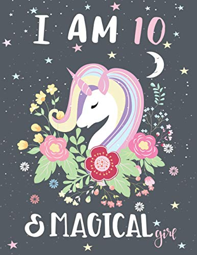 I am 10 and Magical Girl: Unicorn birthday journal for 10 year old girls with space for writing and drawing / fairy birthday notebook gift with positive messages, wide ruled 8,5x11