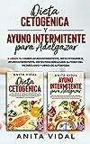 Dieta Cetogénica y Ayuno Intermitente : 2 Books in 1 diario ayuno intermitente, Dieta Cetogenica, Ayuno Intermitente, dietas para adelgazar, el poder del metabolismo y libros de autoayuda.
