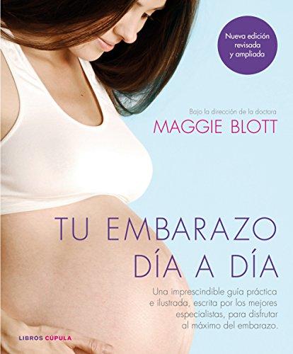 Tu embarazo día a día: Una imprescindible guía práctica e ilustrada, escrita por los mejores especialistas, para disfrutar al máximo del embarazo (Padres e hijos)
