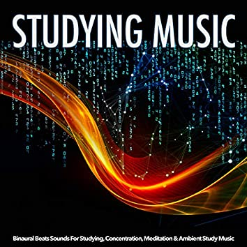 Studying Music: Binaural Beats Sounds For Studying, Concentration, Meditation & Ambient Study Music