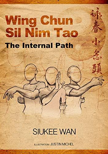 Wing Chun Sil Nim Tao The Internal Path (English Edition)