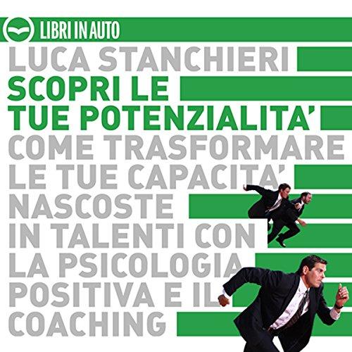 Scopri le tue potenzialità. Come trasformare le tue capacità nascoste in talenti con la psicologia positiva ed il coaching audiobook cover art