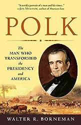 Polk: The Man Who Transformed the Presidency and America : Walter R. Borneman