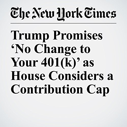 Trump Promises 'No Change to Your 401(k)' as House Considers a Contribution Cap copertina