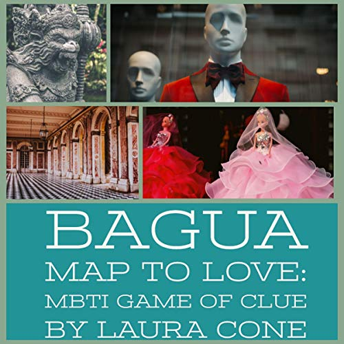Bagua Map to Love: MBTI Game of Clue                   By:                                                                                                                                 Laura Cone                               Narrated by:                                                                                                                                 Gareth Johnson                      Length: 15 mins     Not rated yet     Overall 0.0