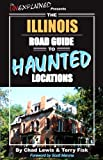 The Illinois Road Guide to Haunted Locations (Unexplained Presents...)