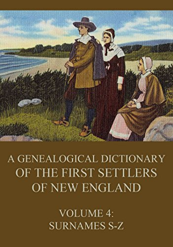 A genealogical dictionary of the first settlers of New England, Volume 4: Surnames S - Z (English Edition)