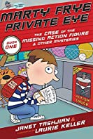 The Case of the Missing Action Figure & Other Mysteries (Marty Frye, Private Eye)