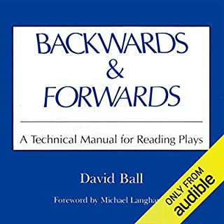 Backwards & Forwards     A Technical Manual for Reading Plays              By:                                                                                                                                 David Ball                               Narrated by:                                                                                                                                 Kevin Pierce                      Length: 3 hrs and 17 mins     Not rated yet     Overall 0.0