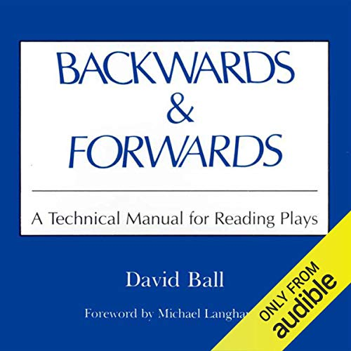 Backwards & Forwards     A Technical Manual for Reading Plays              By:                                                                                                                                 David Ball                               Narrated by:                                                                                                                                 Kevin Pierce                      Length: 3 hrs and 17 mins     39 ratings     Overall 4.7