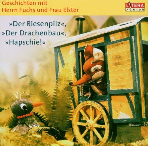 Geschichten mit Herrn Fuchs und Frau Elster. Der Riesenpilz. Der Drachenbau. Hapschie!