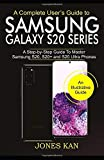 A Complete User's Guide to Samsung Galaxy S20 Series: A Step-By-Step Guide to S20, S20+, and S20 Ultra Phones.