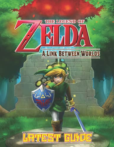 The Legend of Zelda A Link Between Worlds: LATEST GUIDE: Everything You Need To Know (Best Tips, Tricks, Walkthroughs and Strategies)
