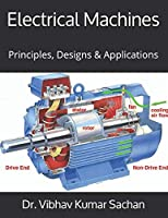 Electrical Machines: Principles, Designs & Applications Front Cover