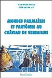 Mondes parallèles et fantômes au château de Versailles - Enquête