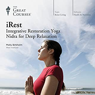iRest: Integrative Restoration Yoga Nidra for Deep Relaxation                   Written by:                                                                                                                                 Molly Birkholm,                                                                                        The Great Courses                               Narrated by:                                                                                                                                 Molly Birkholm                      Length: 13 hrs and 34 mins     5 ratings     Overall 5.0