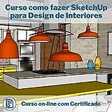 Curso Online em videoaula de como fazer SketchUp para Design de Interiores com Certificado + 2 brindes