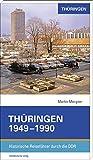 Thüringen 1949-1990: Historische Reiseführer durch die DDR