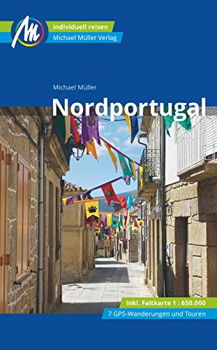 Nordportugal Reiseführer Michael Müller Verlag: Individuell reisen inkl. Faltkarte 1 : 650.000 , 7 GPS-Wanderungen und Touren