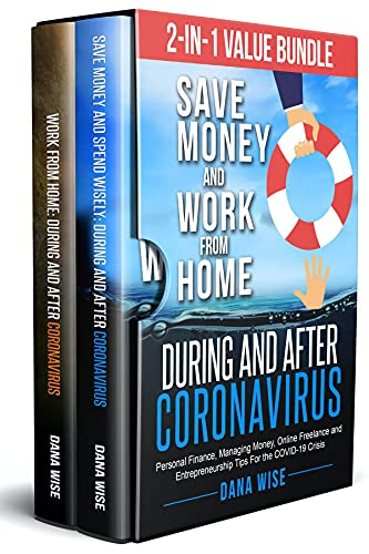 2-in-1 Value Bundle-Save Money and Work from Home During and After Coronavirus: Personal Finance, Managing Money, Online Freelance and Entrepreneurship Tips For the COVID-19 Crisis (English Edition)