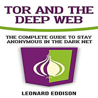 Tor and the Deep Web     The Complete Guide to Stay Anonymous in the Dark Net              By:                                                                                                                                 Leonard Eddison                               Narrated by:                                                                                                                                 Russell Newton                      Length: 2 hrs and 35 mins     2 ratings     Overall 5.0