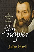 John Napier: Life, Logarithms, and Legacy