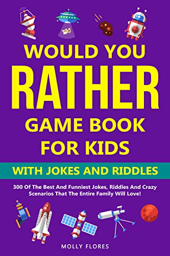 Would You Rather Game Book for Kids - With Jokes and Riddles: 300 of The Best and Funniest Jokes, Riddles and Crazy Scenarios That the Entire Family Will ... Game Book Gift Ideas 7) (English Edition)