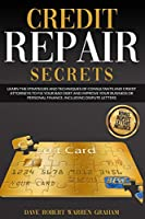 Credit Repair Secrets: Learn the Strategies and Techniques of Consultants and Credit Attorneys to Fix Your Bad Debt and Improve Your Personal Finance. Including Dispute Letters.