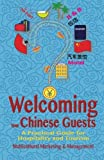 Welcoming Your Chinese Guests: A Practical Guide for Hospitality and Tourism - Jessie Wong