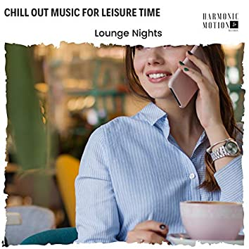 Chill Out Music For Leisure Time - Lounge Nights