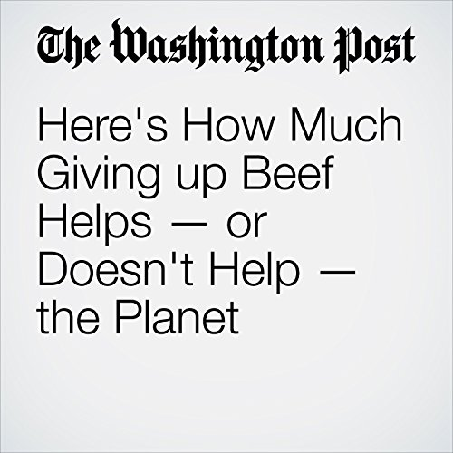 Here's How Much Giving up Beef Helps — or Doesn't Help — the Planet copertina
