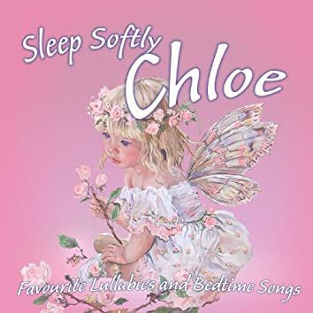 Sleep Softly  Chloe – Lullabies and Sleepy Songs