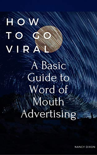 How To Go Viral: A Basic Guide To Word Of Mouth Advertising (English Edition)