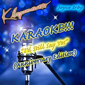 I'd Still Say Yes (Anniversary Edition) [Karaoke Version]