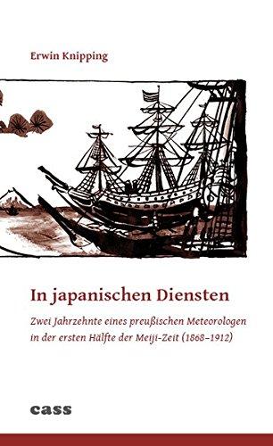 In japanischen Diensten: Zwei Jahrzehnte eines preußischen Meteorologen in der ersten Hälfte der Meiji-Zeit (1868-1912)