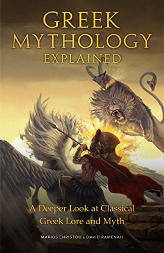 Greek Mythology Explained: A Deeper Look at Classical Greek Lore and Myth (For Fans of Stories of Greek Mythology and The Encyclopedia of Fantasy)