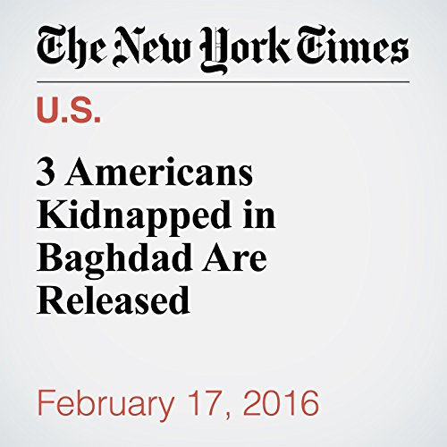 3 Americans Kidnapped in Baghdad Are Released cover art