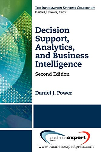 Decision Support, Analytics, and Business Intelligence, Second Edition (Information Systems Collection)