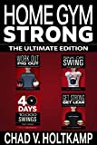 Home Gym Strong - The Ultimate Edition Box Set: Work Out Pig Out, Sink or Swing, 40 Days + 10,000 Swings, Get Strong Get Lean (English Edition)