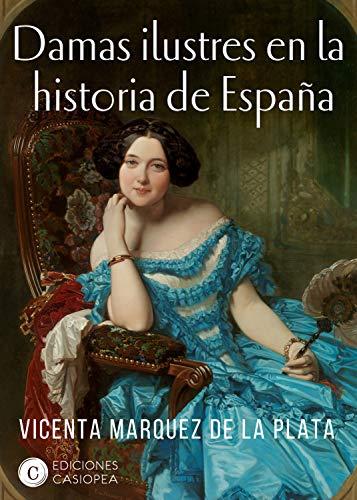 Damas ilustres en la historia de España (Casiopea Historia) eBook ...