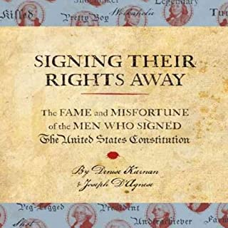 Signing Their Rights Away     The Fame and Misfortune of the Men Who Signed the United States Constitution              By:                                                                                                                                 Denise Kiernan,                                                                                        Joseph D'Agnese                               Narrated by:                                                                                                                                 Susan Larkin                      Length: 6 hrs and 51 mins     11 ratings     Overall 3.7
