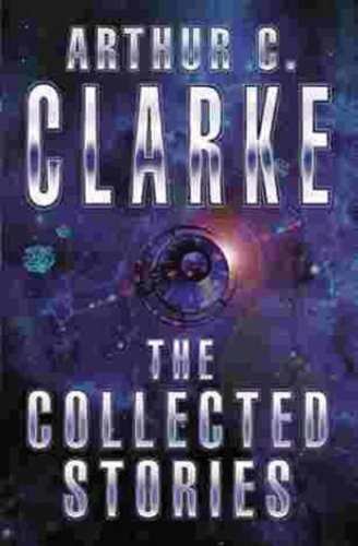 The Collected Stories Of Arthur C. Clarke (GOLLANCZ S.F.) (English Edition)