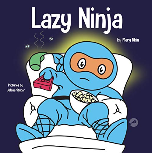 Lazy Ninja: A Children's Book About Setting Goals and Finding Motivation (Ninja Life Hacks 4)