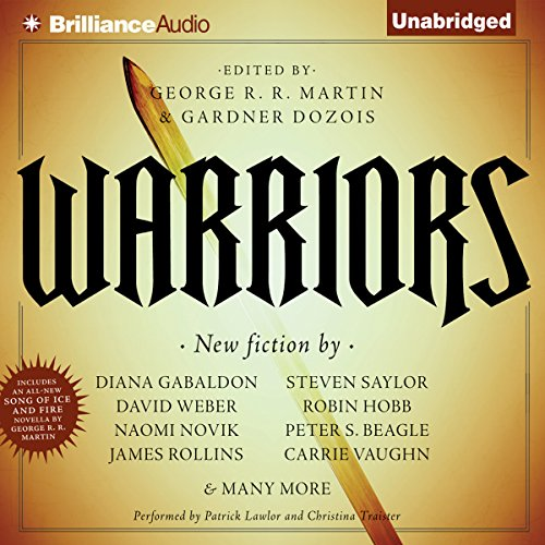 Warriors                   By:                                                                                                                                 George R. R. Martin (author and editor),                                                                                        Gardner Dozois (author and editor)                               Narrated by:                                                                                                                                 Patrick Lawlor,                                                                                        Christina Traister                      Length: 31 hrs and 8 mins     540 ratings     Overall 3.8
