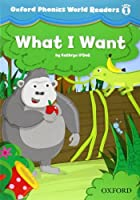 Oxford Phonics World Readers: Level 1: What I Want by NA(2012-11-15)