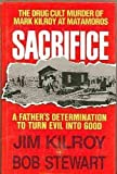 Sacrifice: The Tragic Cult Murder of Mark Kilroy in Matamoros : A Fathers Determination to Turn Evil into Good
