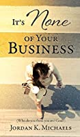 It's None of Your Business: (Who do you think you are? God?)
