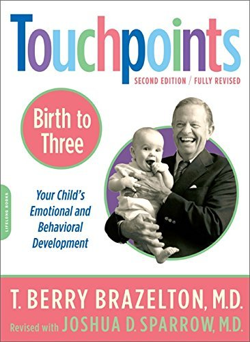 Touchpoints-Birth to Three: Your Child's Behavioral And Emotional Development