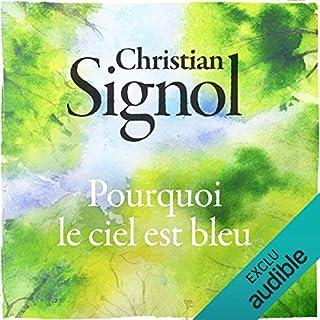 Pourquoi le ciel est bleu                    De :                                                                                                                                 Christian Signol                               Lu par :                                                                                                                                 Jean-Marc Galéra                      Durée : 8 h et 34 min     8 notations     Global 4,1