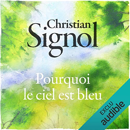 Pourquoi le ciel est bleu                    By:                                                                                                                                 Christian Signol                               Narrated by:                                                                                                                                 Jean-Marc Galéra                      Length: 8 hrs and 34 mins     Not rated yet     Overall 0.0